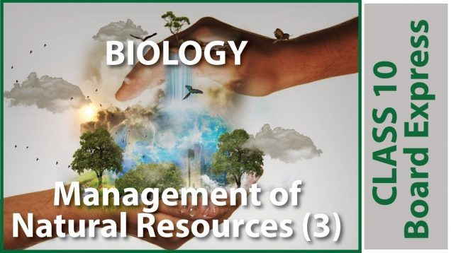 Board Exams Class10: Biology Important Questions / Notes: Topic- Management of Natural Resources (3)