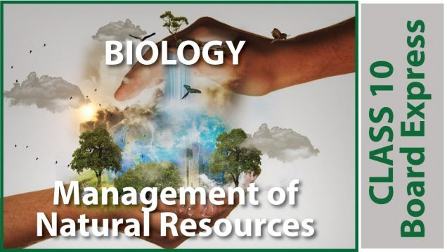 Board Exams Class10: Biology Important Questions (Part-8):Topic-Management of Natural Resources